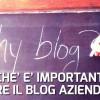 6 motivi per cui la tua azienda o negozio deve avere un blog