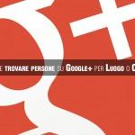 Come trovare persone su Google+ per Luogo o Città