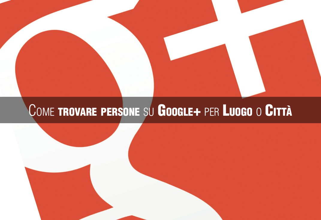 Cerca persone su Google+ per Città