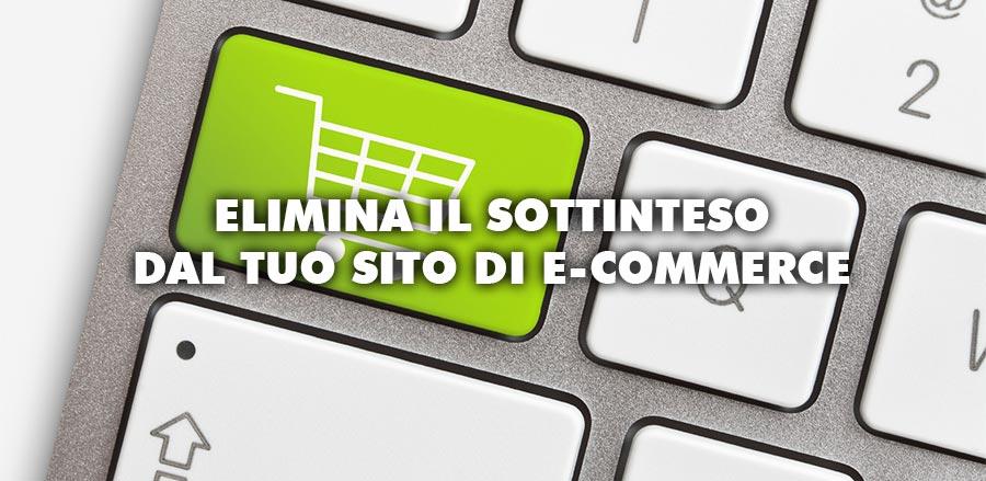 Come migliorare l'efficacia del tuo sito di Commercio Elettronico? Elimina il sottintesto!