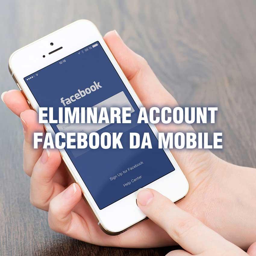 Come eliminare account Facebook o disattivarlo da Smartphone e Tablet