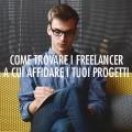 Come trovare i freelancer a cui affidare i tuoi progetti